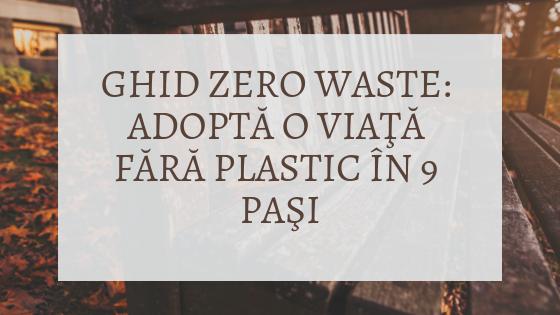 Ghid Zero Waste: Adoptă o viaţă fără plastic în 9 paşi