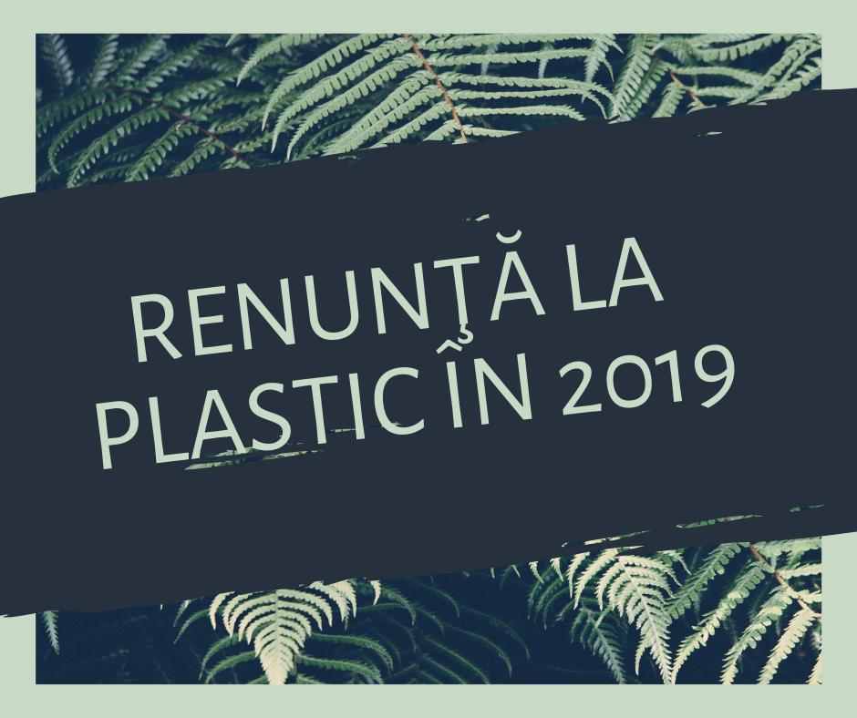Renunţă la plastic în 2019